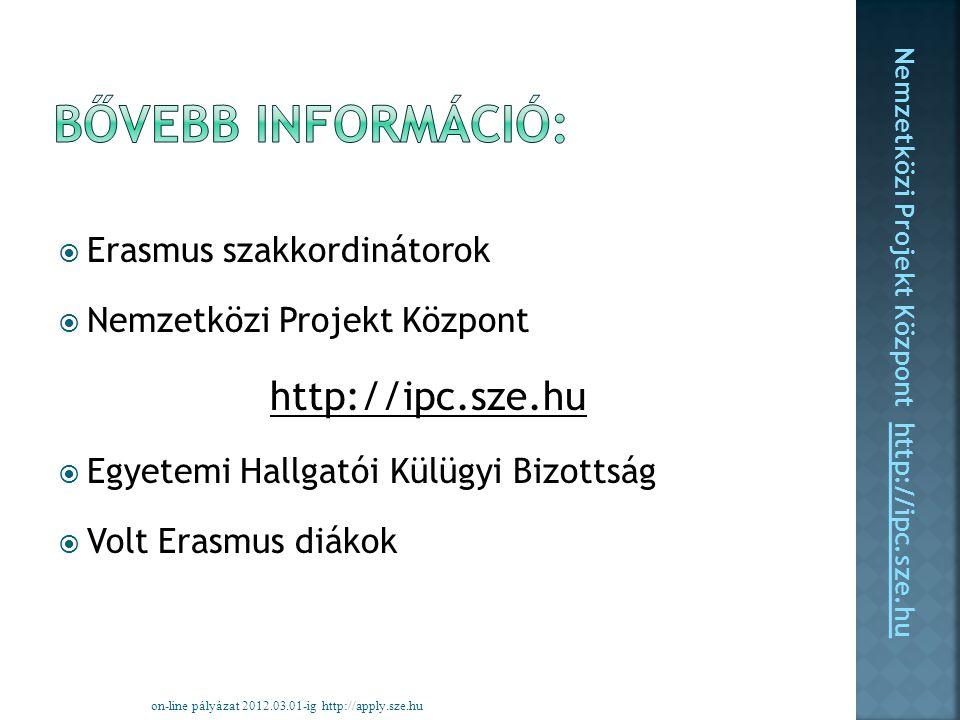  Erasmus szakkordinátorok  Nemzetközi Projekt Központ http://ipc.sze.hu  Egyetemi Hallgatói Külügyi Bizottság  Volt Erasmus diákok on-line pályázat 2012.03.01-ig http://apply.sze.hu Nemzetközi Projekt Központ http://ipc.sze.hu