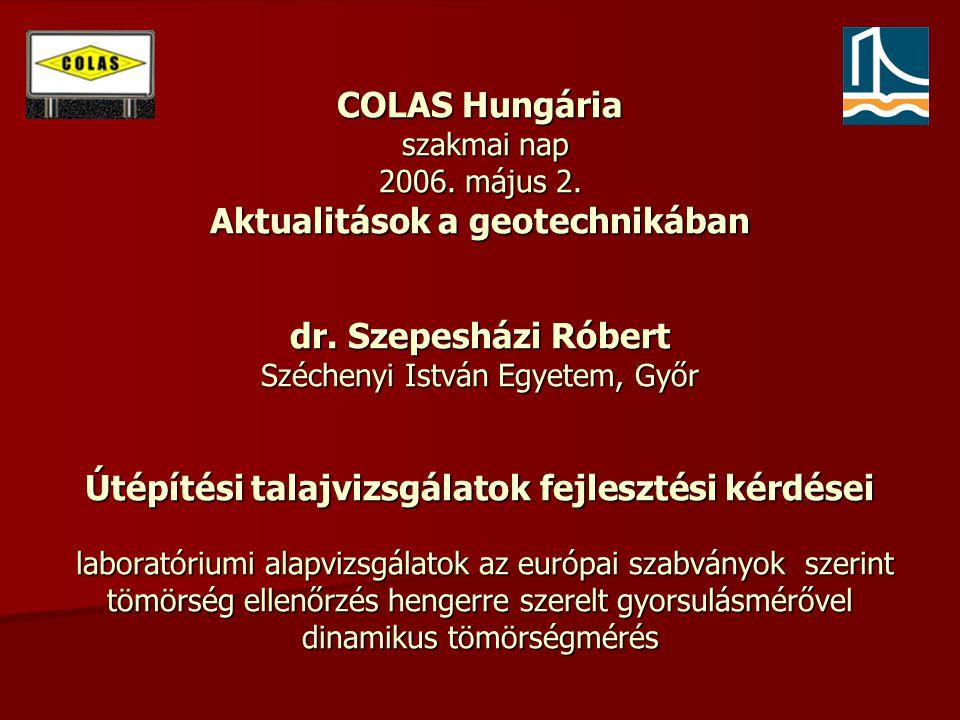 COLAS Hungária szakmai nap 2006. május 2. Aktualitások a geotechnikában dr. Szepesházi Róbert Széchenyi István Egyetem, Győr Útépítési talajvizsgálato