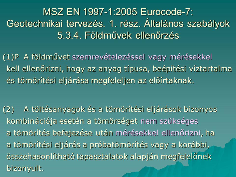 MSZ EN 1997-1:2005 Eurocode-7: Geotechnikai tervezés. 1. rész. Általános szabályok 5.3.4. Földművek ellenőrzés (1)P A földművet szemrevételezéssel vag