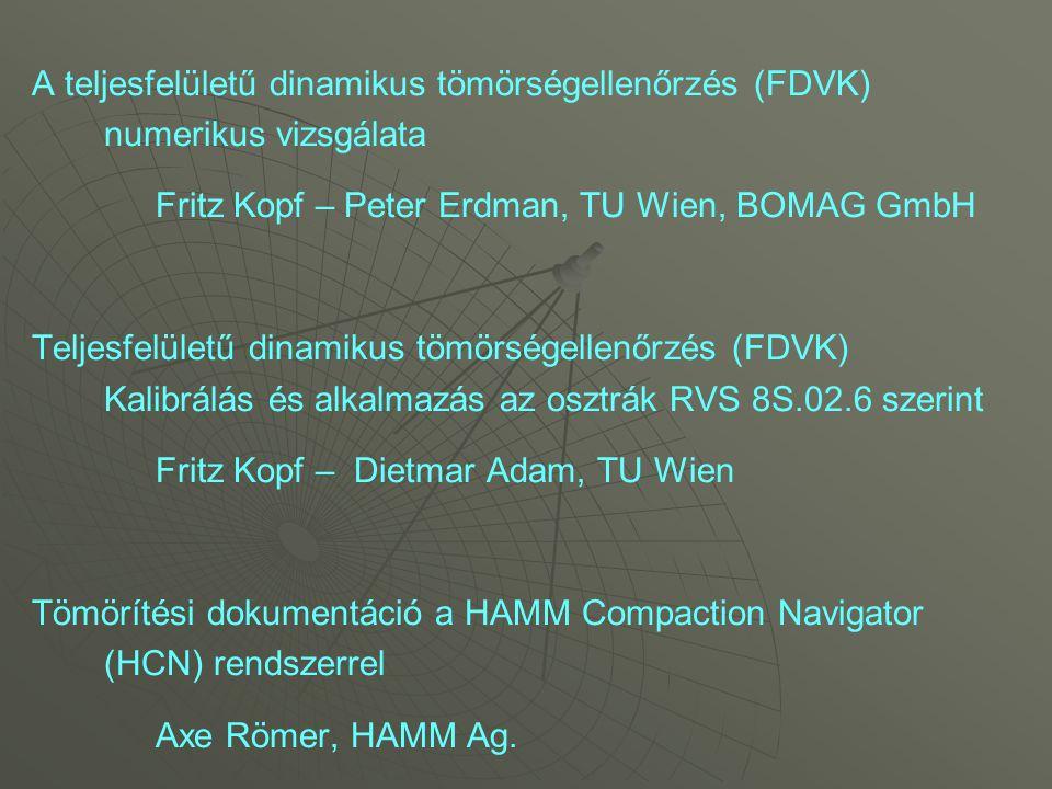 A teljesfelületű dinamikus tömörségellenőrzés (FDVK) numerikus vizsgálata Fritz Kopf – Peter Erdman, TU Wien, BOMAG GmbH Teljesfelületű dinamikus tömö