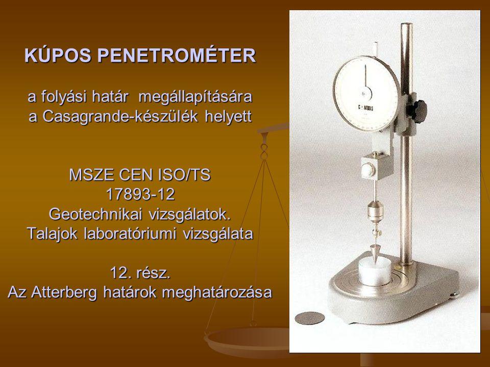 KÚPOS PENETROMÉTER a folyási határ megállapítására a Casagrande-készülék helyett MSZE CEN ISO/TS 17893-12 Geotechnikai vizsgálatok. Talajok laboratóri