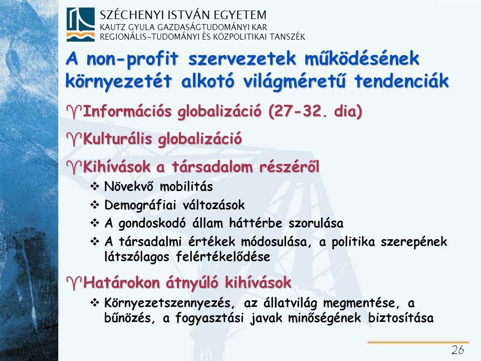 SZÉCHENYI ISTVÁN EGYETEM KAUTZ GYULA GAZDASÁGTUDOMÁNYI KAR REGIONÁLIS-TUDOMÁNYI ÉS KÖZPOLITIKAI TANSZÉK 26 A non-profit szervezetek működésének környezetét alkotó világméretű tendenciák ^Információs globalizáció (27-32.