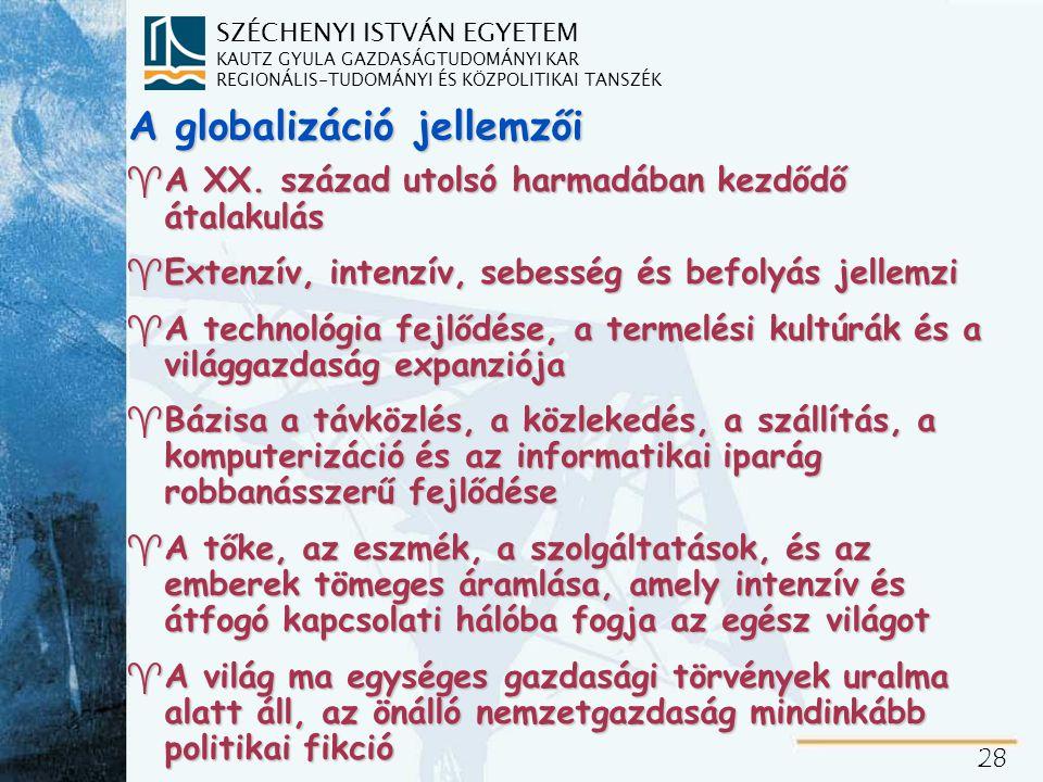 SZÉCHENYI ISTVÁN EGYETEM KAUTZ GYULA GAZDASÁGTUDOMÁNYI KAR REGIONÁLIS-TUDOMÁNYI ÉS KÖZPOLITIKAI TANSZÉK 28 A globalizáció jellemzői ^A XX.
