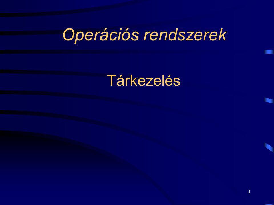 1 Operációs rendszerek Tárkezelés