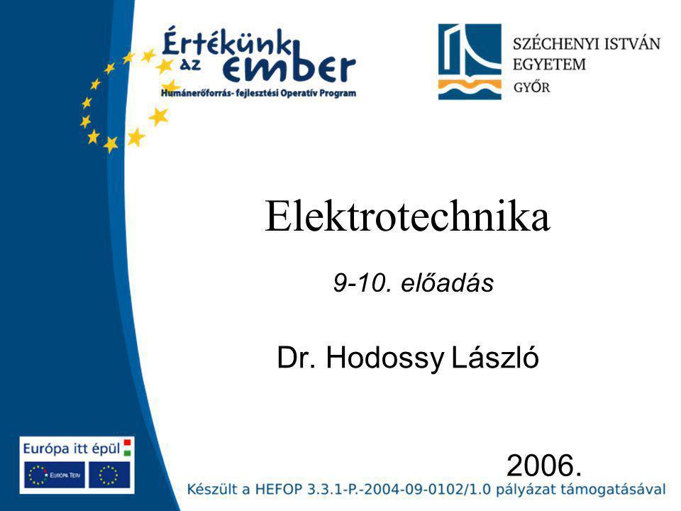 2006. Elektrotechnika Dr. Hodossy László 9-10. előadás