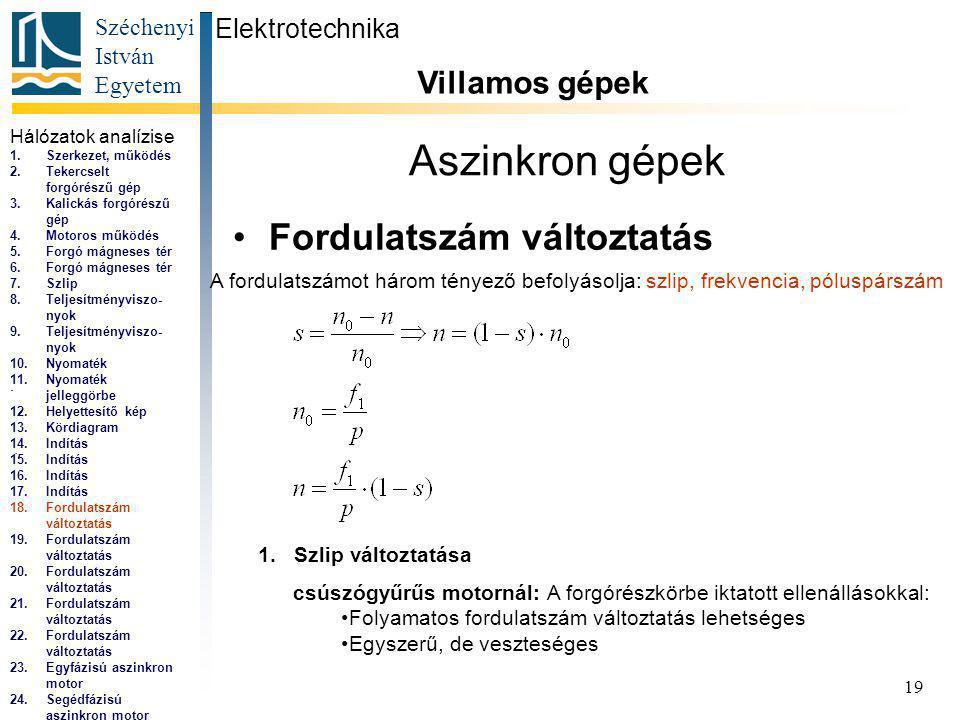 Széchenyi István Egyetem 19 Aszinkron gépek Fordulatszám változtatás Elektrotechnika Villamos gépek...