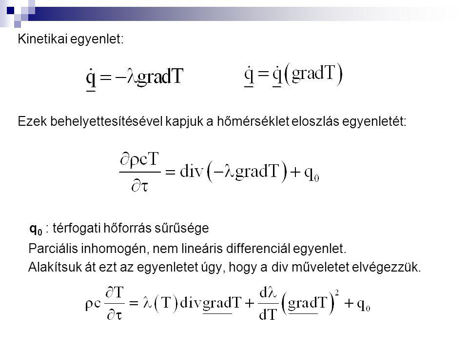 Kinetikai egyenlet: Ezek behelyettesítésével kapjuk a hőmérséklet eloszlás egyenletét: q 0 : térfogati hőforrás sűrűsége Parciális inhomogén, nem line