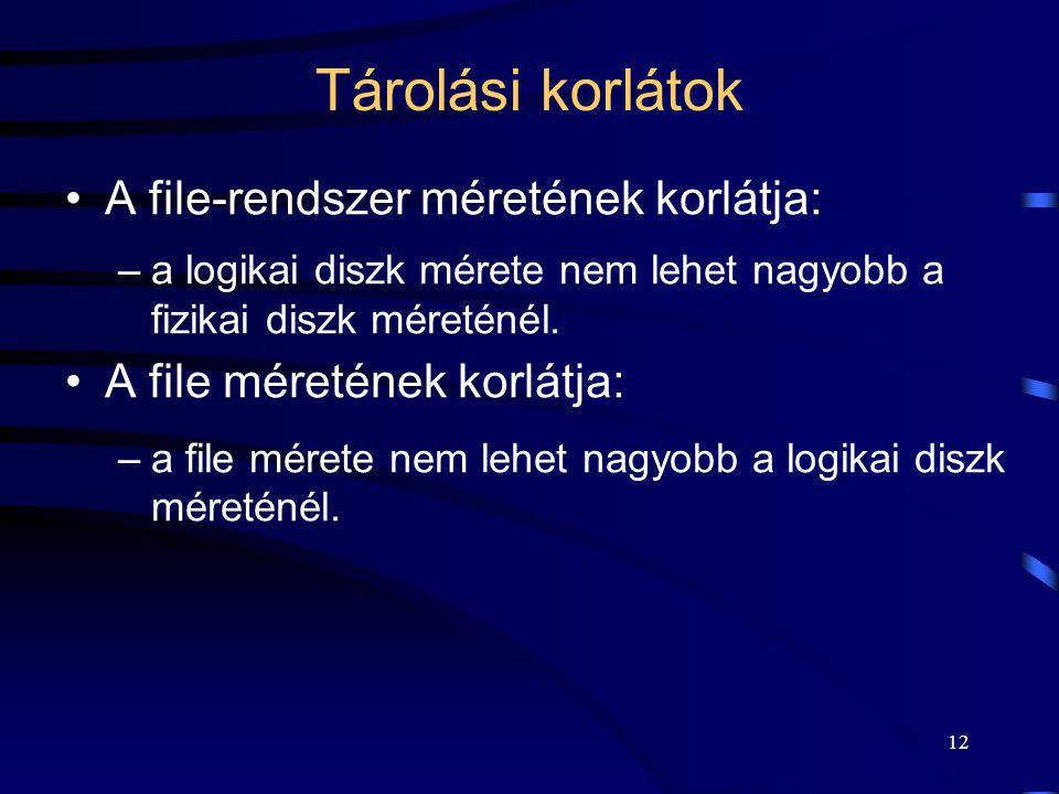 12 Tárolási korlátok A file-rendszer méretének korlátja: –a logikai diszk mérete nem lehet nagyobb a fizikai diszk méreténél. A file méretének korlátj