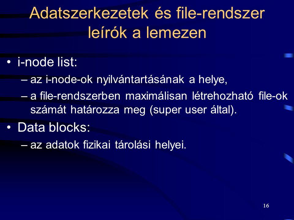 16 Adatszerkezetek és file-rendszer leírók a lemezen i-node list: –az i-node-ok nyilvántartásának a helye, –a file-rendszerben maximálisan létrehozhat