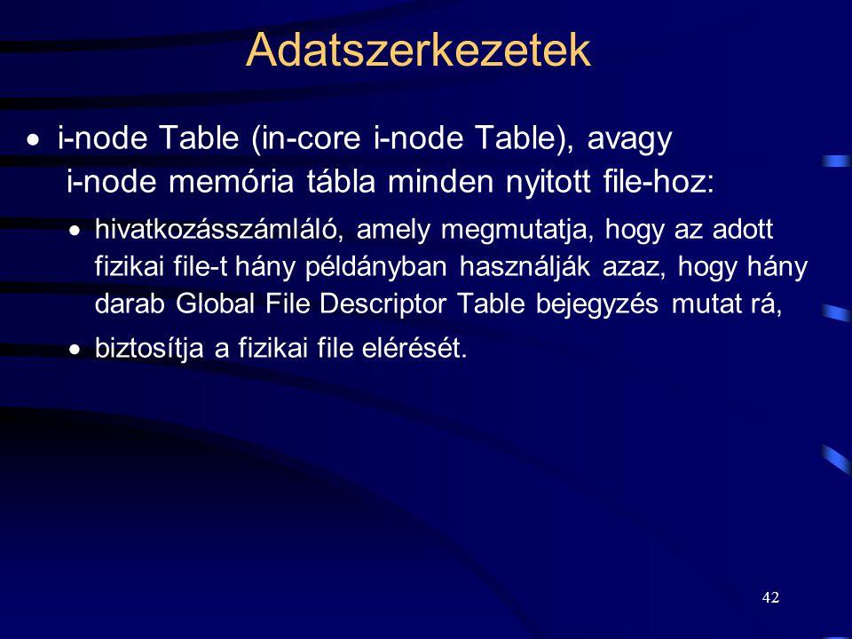 42 Adatszerkezetek  i-node Table (in-core i-node Table), avagy i-node memória tábla minden nyitott file-hoz:  hivatkozásszámláló, amely megmutatja,
