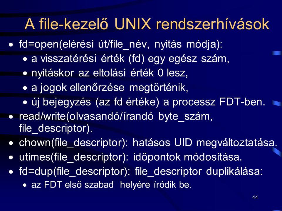 44 A file-kezelő UNIX rendszerhívások  fd=open(elérési út/file_név, nyitás módja):  a visszatérési érték (fd) egy egész szám,  nyitáskor az eltolás