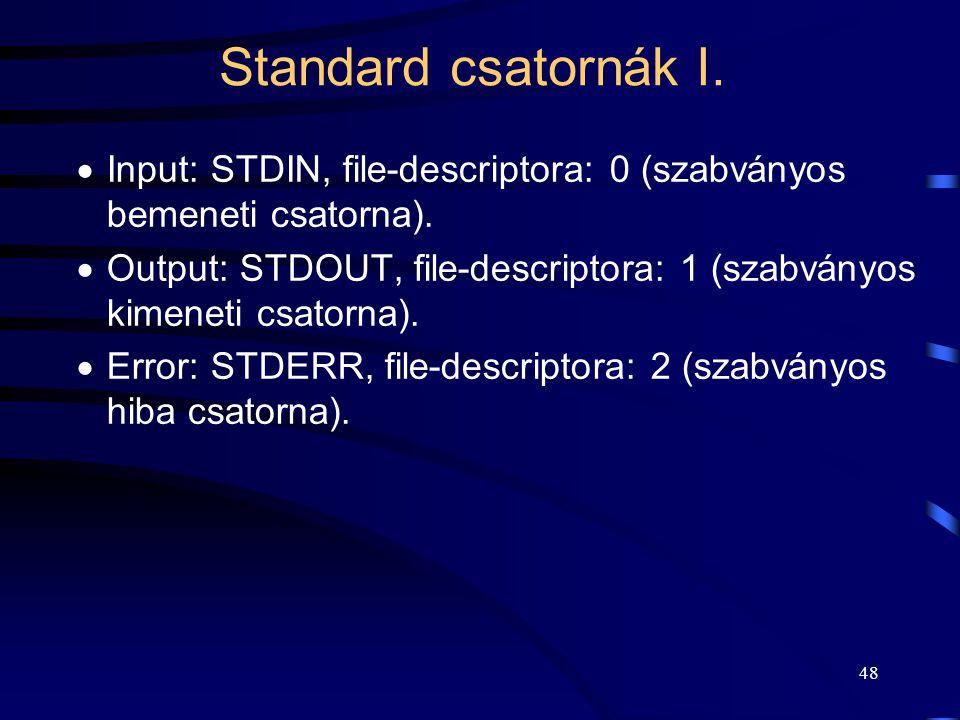 48 Standard csatornák I.  Input: STDIN, file-descriptora: 0 (szabványos bemeneti csatorna).  Output: STDOUT, file-descriptora: 1 (szabványos kimenet