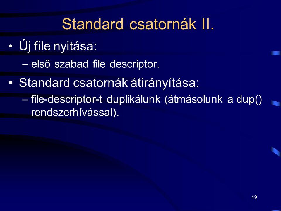 49 Standard csatornák II. Új file nyitása: –első szabad file descriptor. Standard csatornák átirányítása: –file-descriptor-t duplikálunk (átmásolunk a
