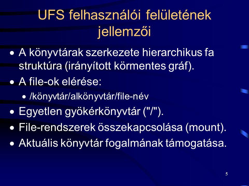 5 UFS felhasználói felületének jellemzői  A könyvtárak szerkezete hierarchikus fa struktúra (irányított körmentes gráf).  A file-ok elérése:  /köny