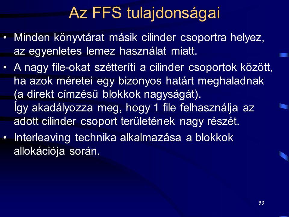53 Az FFS tulajdonságai Minden könyvtárat másik cilinder csoportra helyez, az egyenletes lemez használat miatt. A nagy file-okat szétteríti a cilinder
