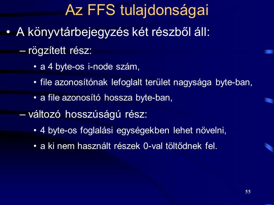 55 Az FFS tulajdonságai A könyvtárbejegyzés két részből áll: –rögzített rész: a 4 byte-os i-node szám, file azonosítónak lefoglalt terület nagysága by