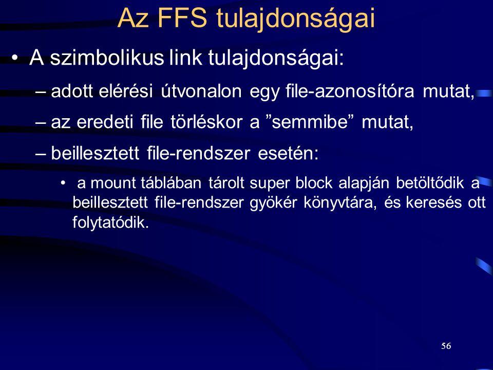 """56 Az FFS tulajdonságai A szimbolikus link tulajdonságai: –adott elérési útvonalon egy file-azonosítóra mutat, –az eredeti file törléskor a """"semmibe"""""""