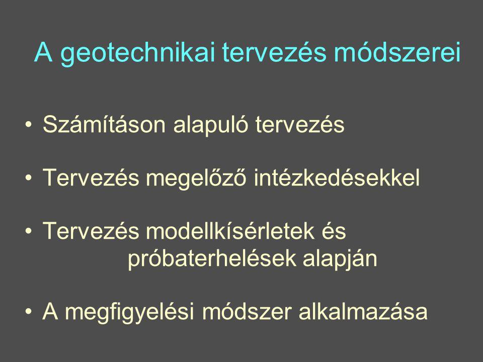A geotechnikai tervezés módszerei Számításon alapuló tervezés Tervezés megelőző intézkedésekkel Tervezés modellkísérletek és próbaterhelések alapján A megfigyelési módszer alkalmazása