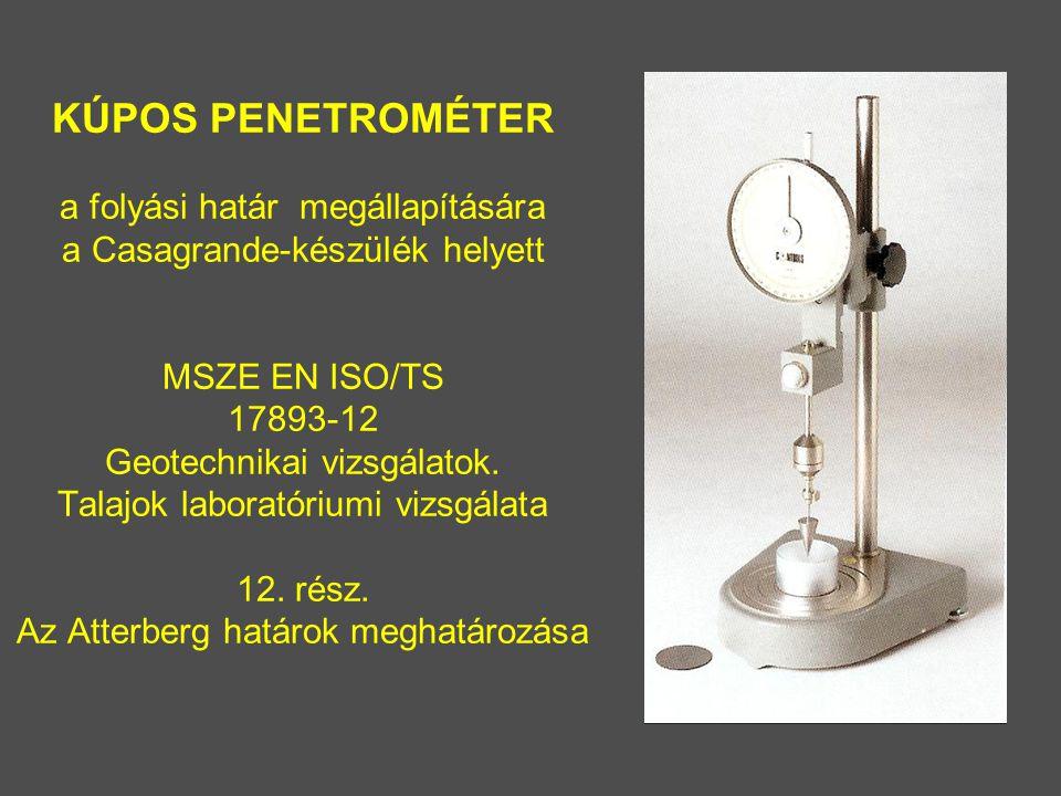 KÚPOS PENETROMÉTER a folyási határ megállapítására a Casagrande-készülék helyett MSZE EN ISO/TS 17893-12 Geotechnikai vizsgálatok.