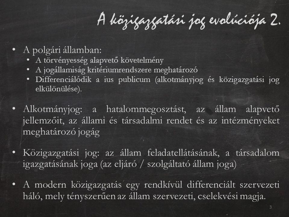 A közigazgatási jog evolúciója 2. A polgári államban: A törvényesség alapvető követelmény A jogállamiság kritériumrendszere meghatározó Differenciálód