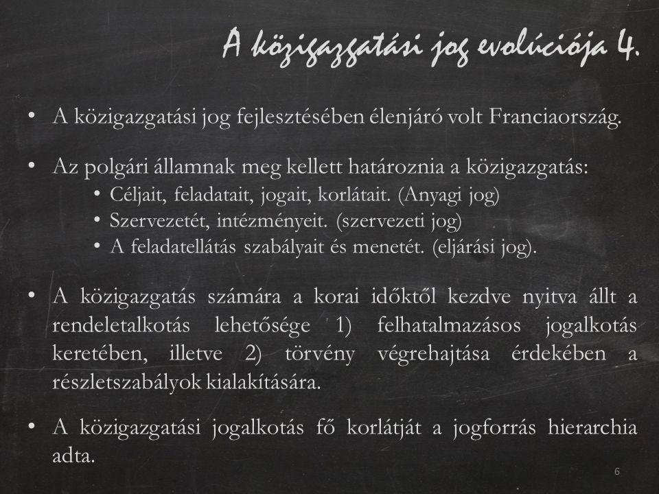 A közigazgatási jog evolúciója 4. A közigazgatási jog fejlesztésében élenjáró volt Franciaország. Az polgári államnak meg kellett határoznia a közigaz