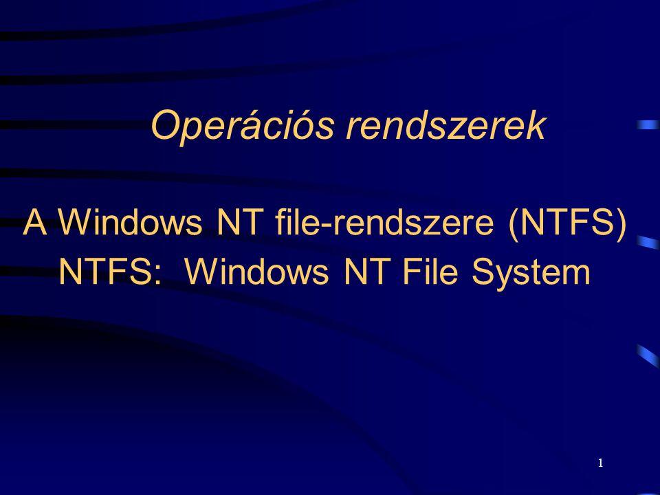 1 Operációs rendszerek A Windows NT file-rendszere (NTFS) NTFS: Windows NT File System