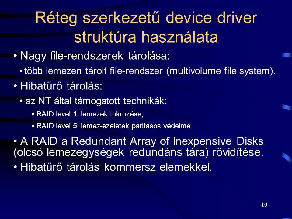 10 Réteg szerkezetű device driver struktúra használata Nagy file-rendszerek tárolása: több lemezen tárolt file-rendszer (multivolume file system). Hib