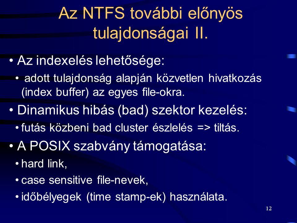 12 Az NTFS további előnyös tulajdonságai II. Az indexelés lehetősége: adott tulajdonság alapján közvetlen hivatkozás (index buffer) az egyes file-okra