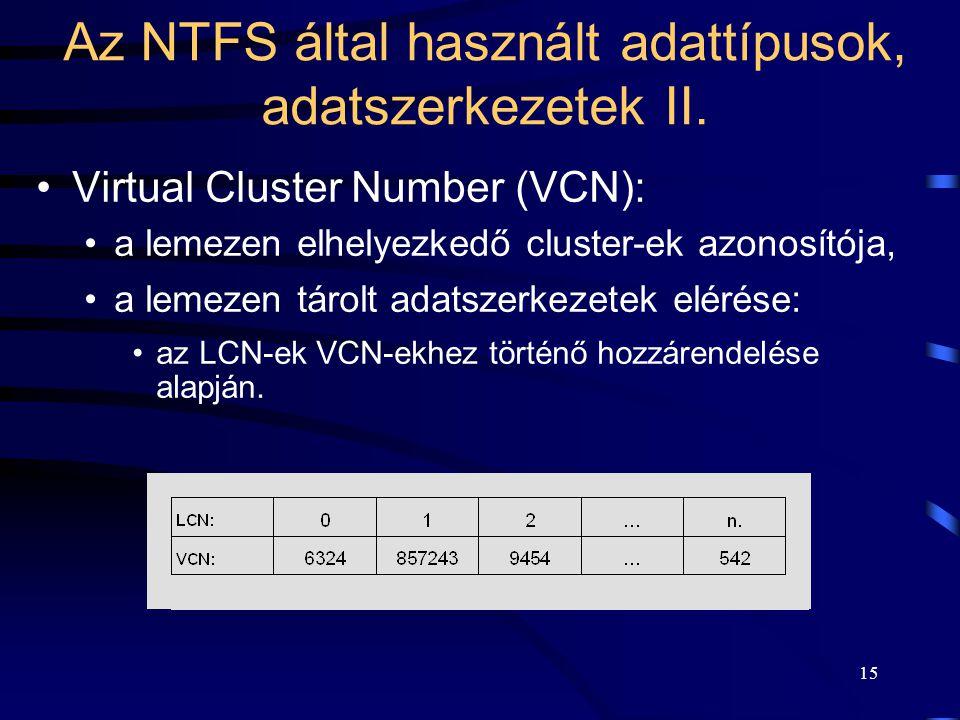 15 Az NTFS által használt adattípusok, adatszerkezetek II. Virtual Cluster Number (VCN): a lemezen elhelyezkedő cluster-ek azonosítója, a lemezen táro