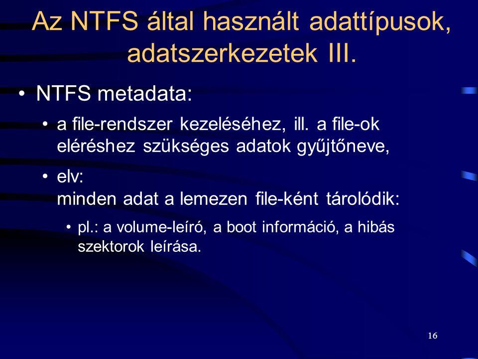 16 Az NTFS által használt adattípusok, adatszerkezetek III. NTFS metadata: a file-rendszer kezeléséhez, ill. a file-ok eléréshez szükséges adatok gyűj