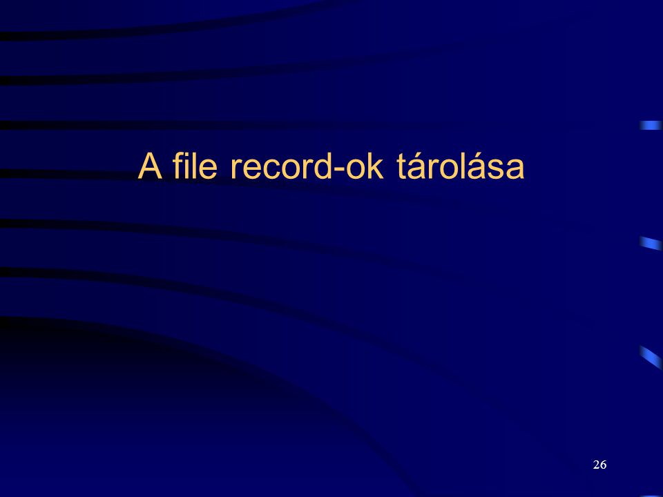 26 A file record-ok tárolása