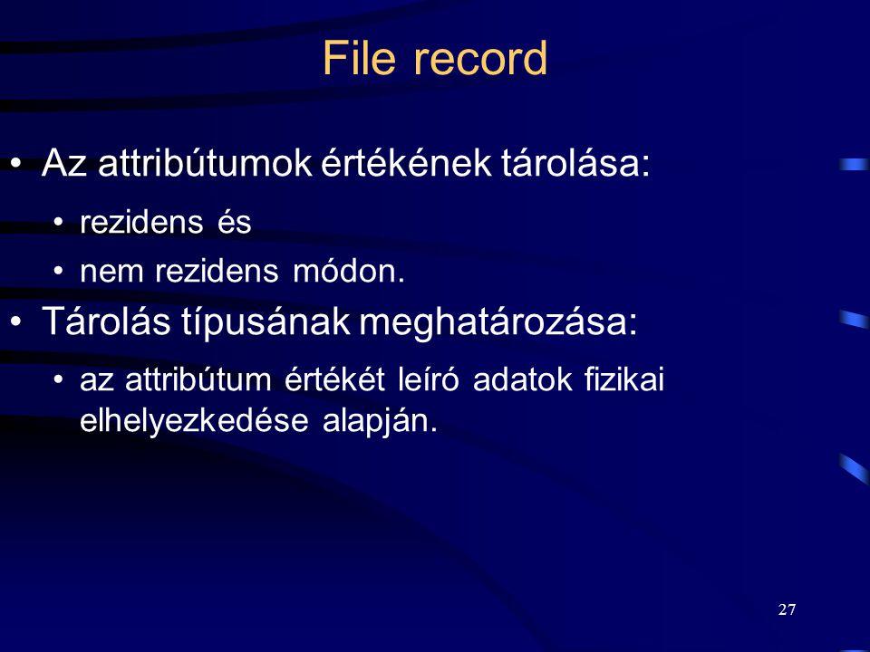 27 File record Az attribútumok értékének tárolása: rezidens és nem rezidens módon. Tárolás típusának meghatározása: az attribútum értékét leíró adatok