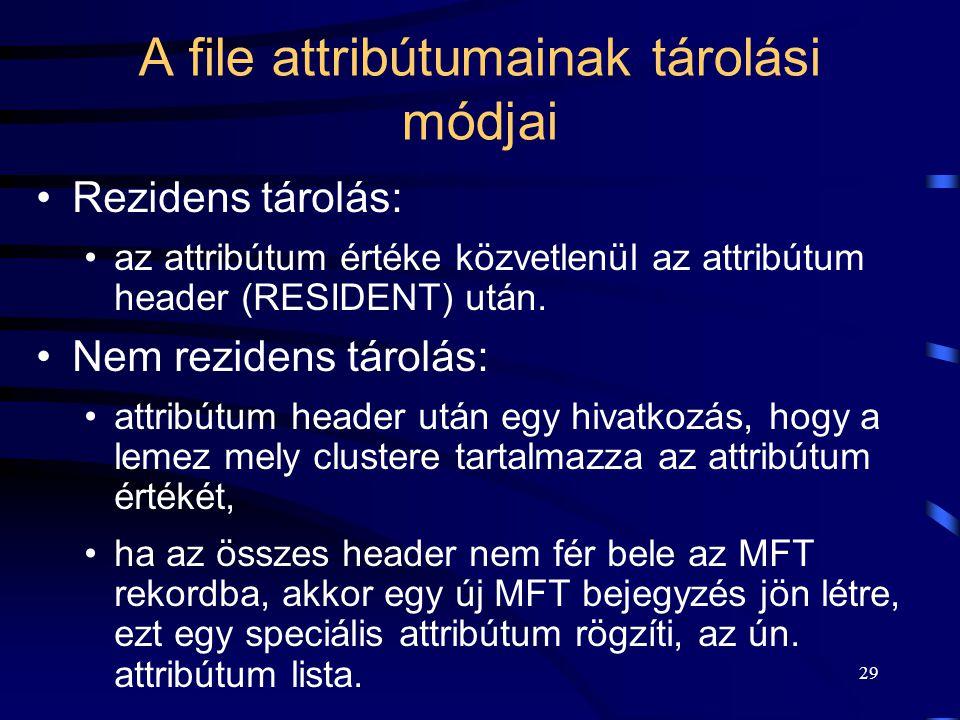 29 A file attribútumainak tárolási módjai Rezidens tárolás: az attribútum értéke közvetlenül az attribútum header (RESIDENT) után. Nem rezidens tárolá