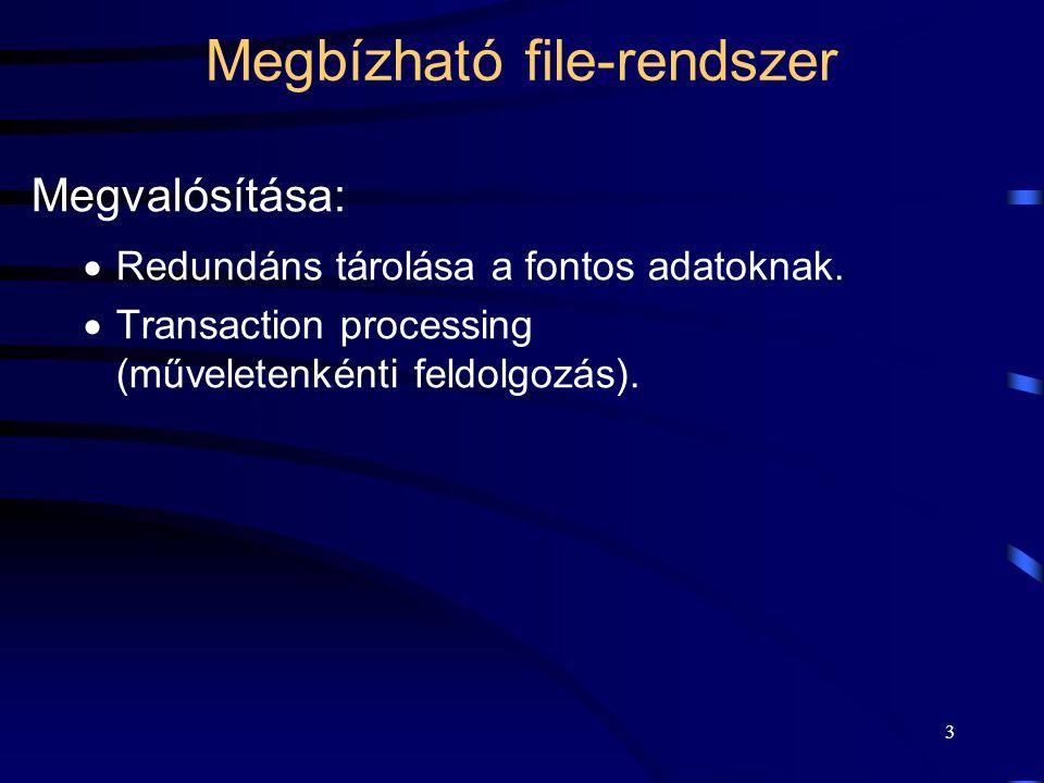 3 Megbízható file-rendszer Megvalósítása:  Redundáns tárolása a fontos adatoknak.  Transaction processing (műveletenkénti feldolgozás).