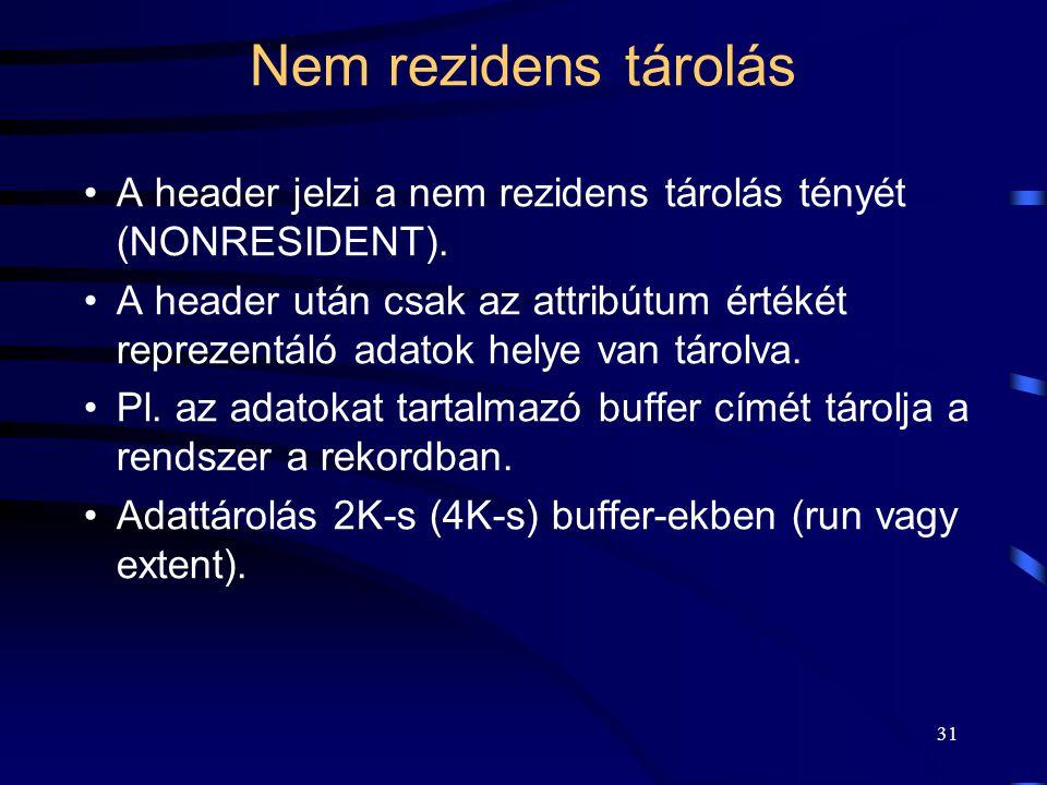 31 Nem rezidens tárolás A header jelzi a nem rezidens tárolás tényét (NONRESIDENT). A header után csak az attribútum értékét reprezentáló adatok helye