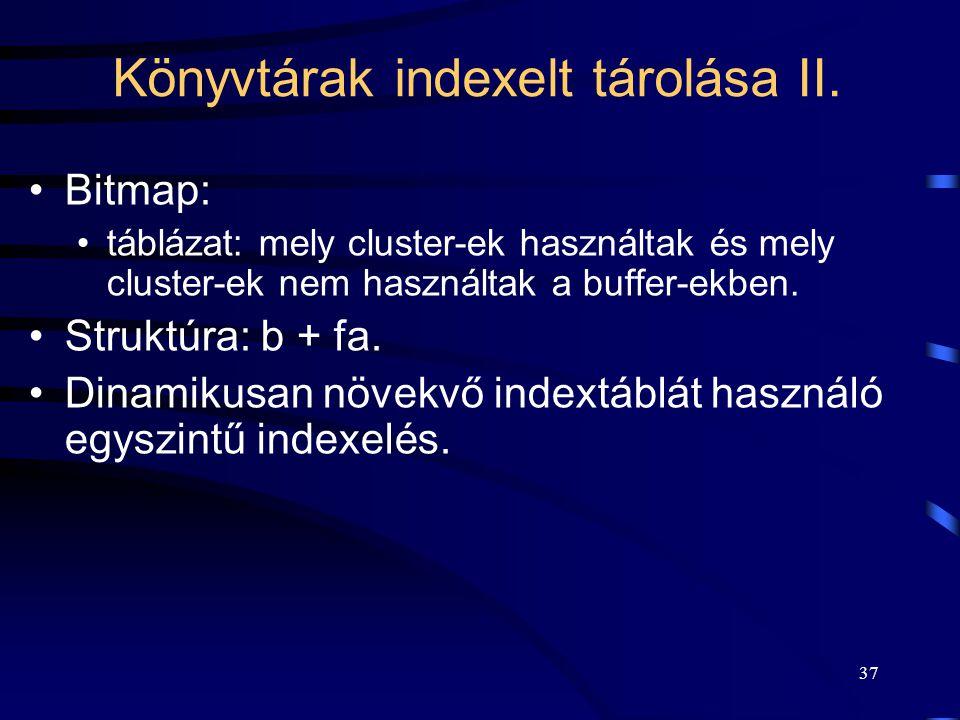 37 Könyvtárak indexelt tárolása II. Bitmap: táblázat: mely cluster-ek használtak és mely cluster-ek nem használtak a buffer-ekben. Struktúra: b + fa.