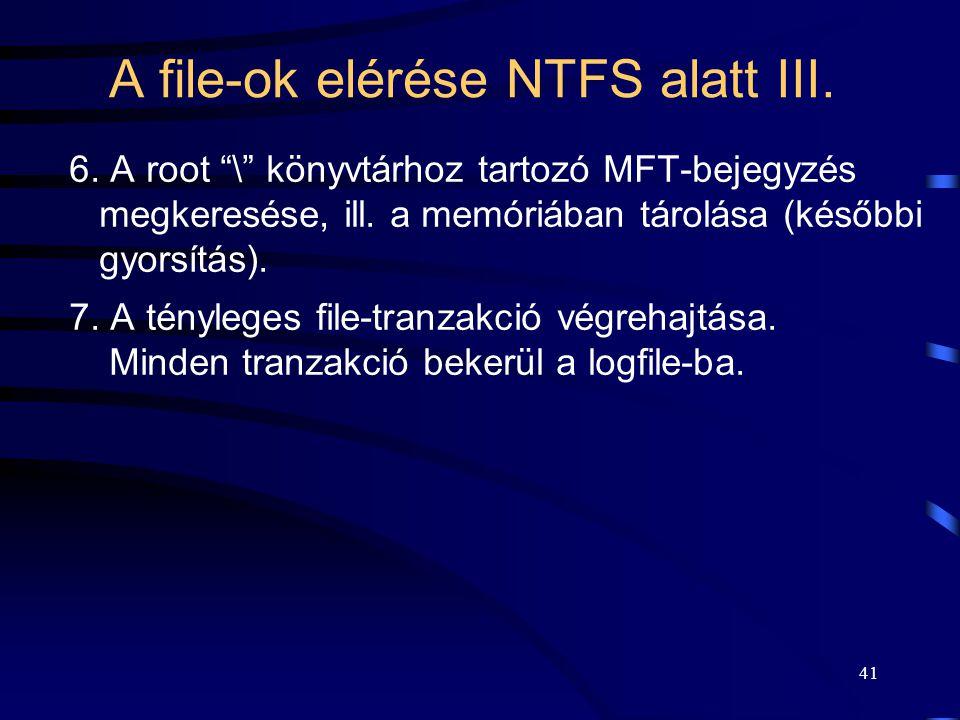 """41 A file-ok elérése NTFS alatt III. 6. A root """"\"""" könyvtárhoz tartozó MFT-bejegyzés megkeresése, ill. a memóriában tárolása (későbbi gyorsítás). 7. A"""