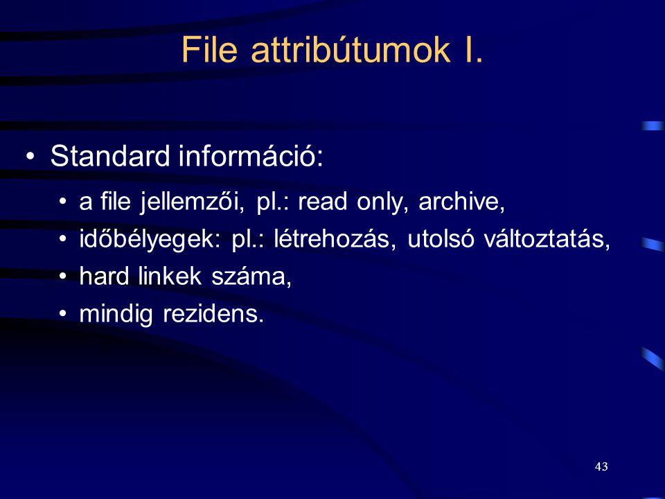 43 File attribútumok I. Standard információ: a file jellemzői, pl.: read only, archive, időbélyegek: pl.: létrehozás, utolsó változtatás, hard linkek