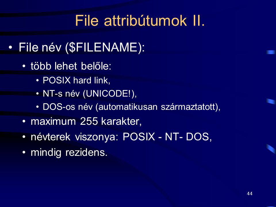 44 File attribútumok II. File név ($FILENAME): több lehet belőle: POSIX hard link, NT-s név (UNICODE!), DOS-os név (automatikusan származtatott), maxi