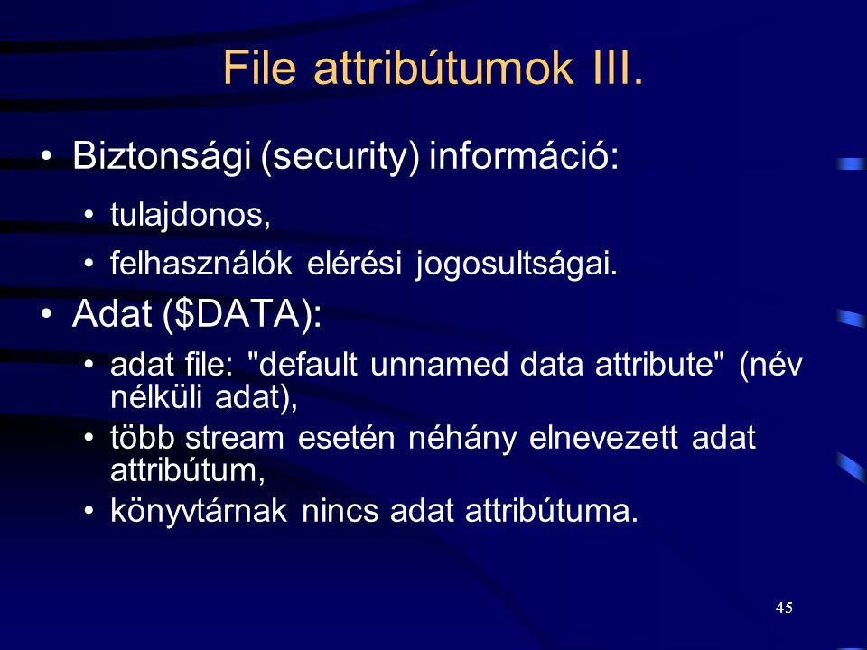 45 File attribútumok III. Biztonsági (security) információ: tulajdonos, felhasználók elérési jogosultságai. Adat ($DATA): adat file: