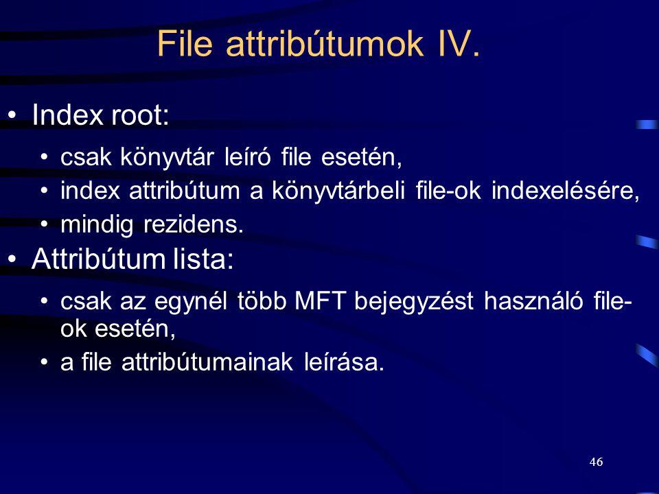 46 File attribútumok IV. Index root: csak könyvtár leíró file esetén, index attribútum a könyvtárbeli file-ok indexelésére, mindig rezidens. Attribútu
