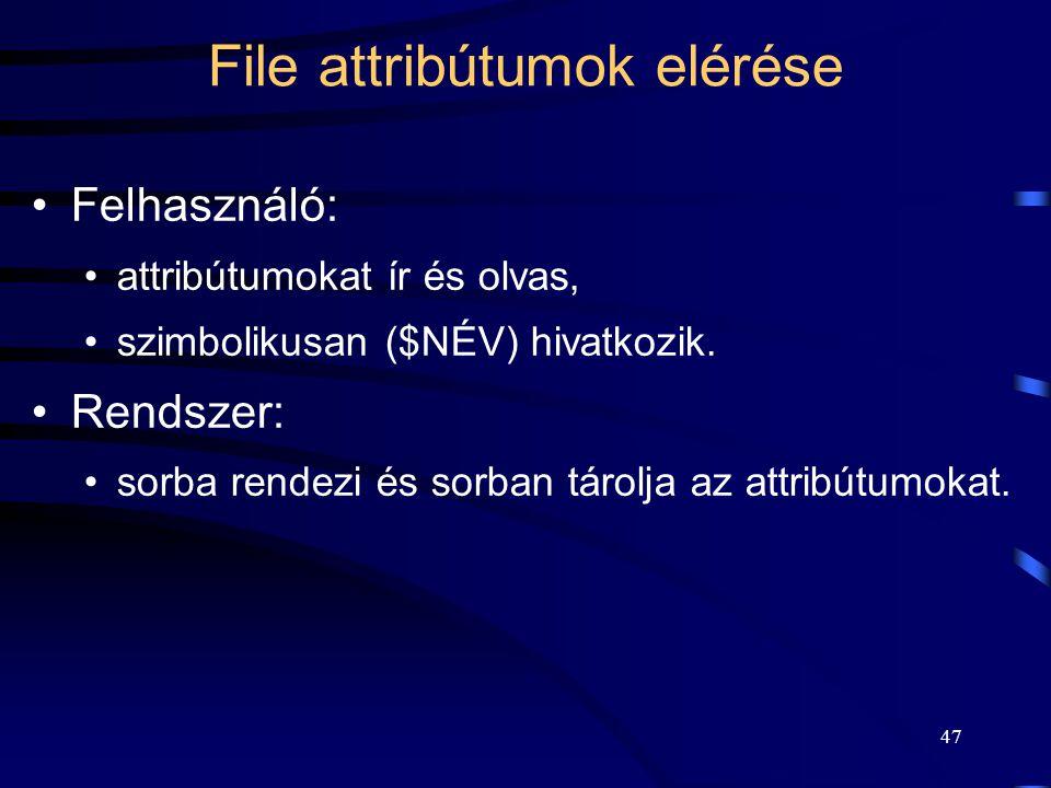 47 File attribútumok elérése Felhasználó: attribútumokat ír és olvas, szimbolikusan ($NÉV) hivatkozik. Rendszer: sorba rendezi és sorban tárolja az at