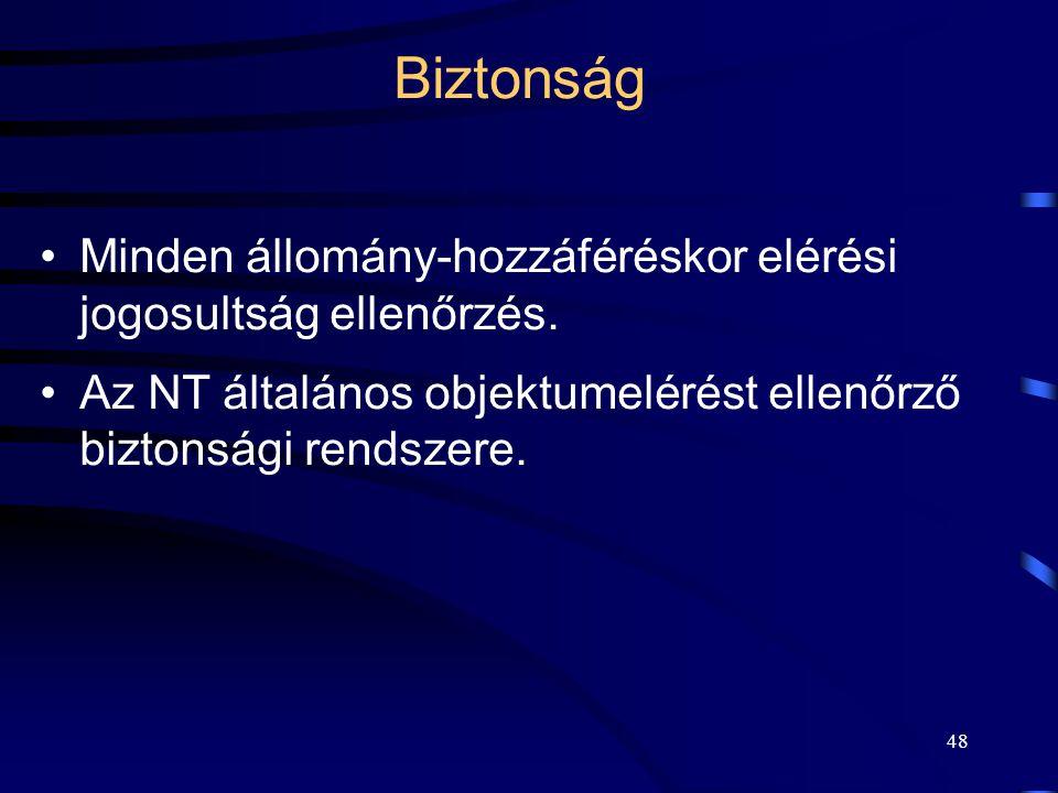 48 Biztonság Minden állomány-hozzáféréskor elérési jogosultság ellenőrzés. Az NT általános objektumelérést ellenőrző biztonsági rendszere.