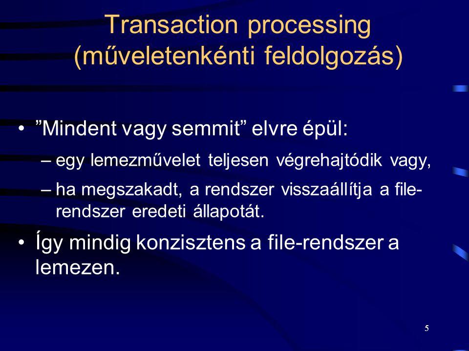 """5 Transaction processing (műveletenkénti feldolgozás) """"Mindent vagy semmit"""" elvre épül: –egy lemezművelet teljesen végrehajtódik vagy, –ha megszakadt,"""