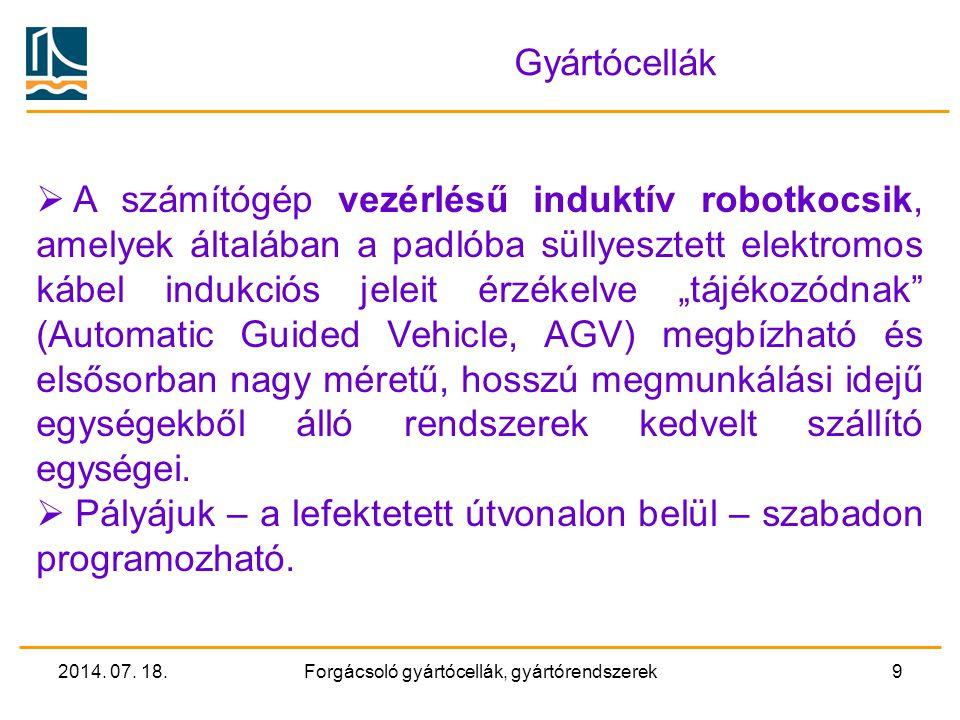 2014. 07. 18.Forgácsoló gyártócellák, gyártórendszerek8 Gyártócellák Számítógép vezérlésű induktív robotkocsik (Automatic Guided Vehicle, AGV) A száll