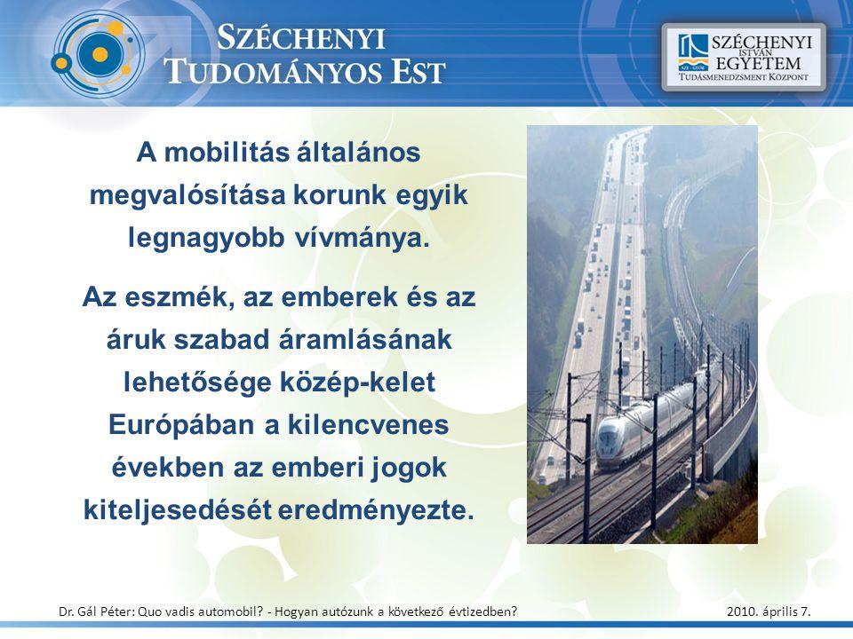 A mobilitás általános megvalósítása korunk egyik legnagyobb vívmánya. Az eszmék, az emberek és az áruk szabad áramlásának lehetősége közép-kelet Európ