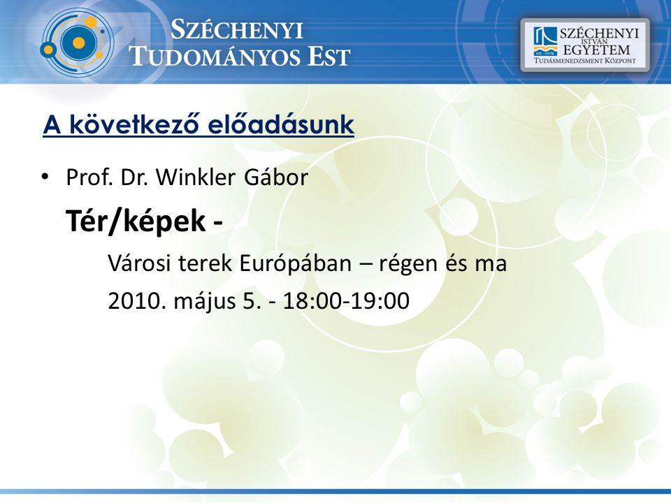 A következő előadásunk Prof. Dr. Winkler Gábor Tér/képek - Városi terek Európában – régen és ma 2010. május 5. - 18:00-19:00