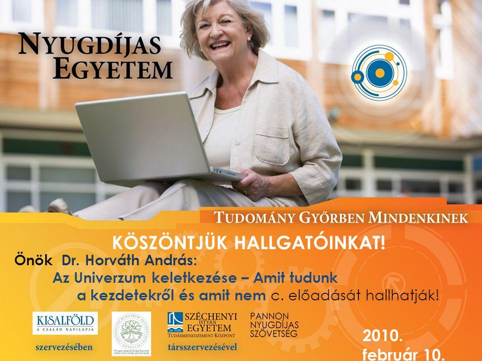 KÖSZÖNTJÜK HALLGATÓINKAT! Önök Dr. Horváth András: Az Univerzum keletkezése – Amit tudunk a kezdetekről és amit nem c. előadását hallhatják! 2010. feb