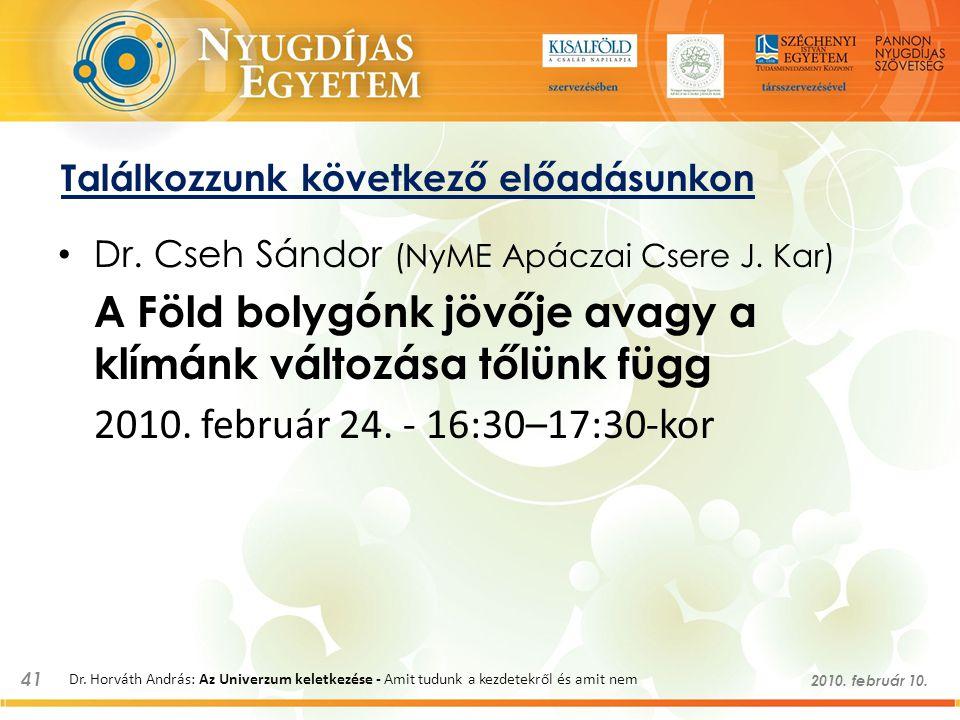 Találkozzunk következő előadásunkon Dr. Cseh Sándor (NyME Apáczai Csere J. Kar) A Föld bolygónk jövője avagy a klímánk változása tőlünk függ 2010. feb