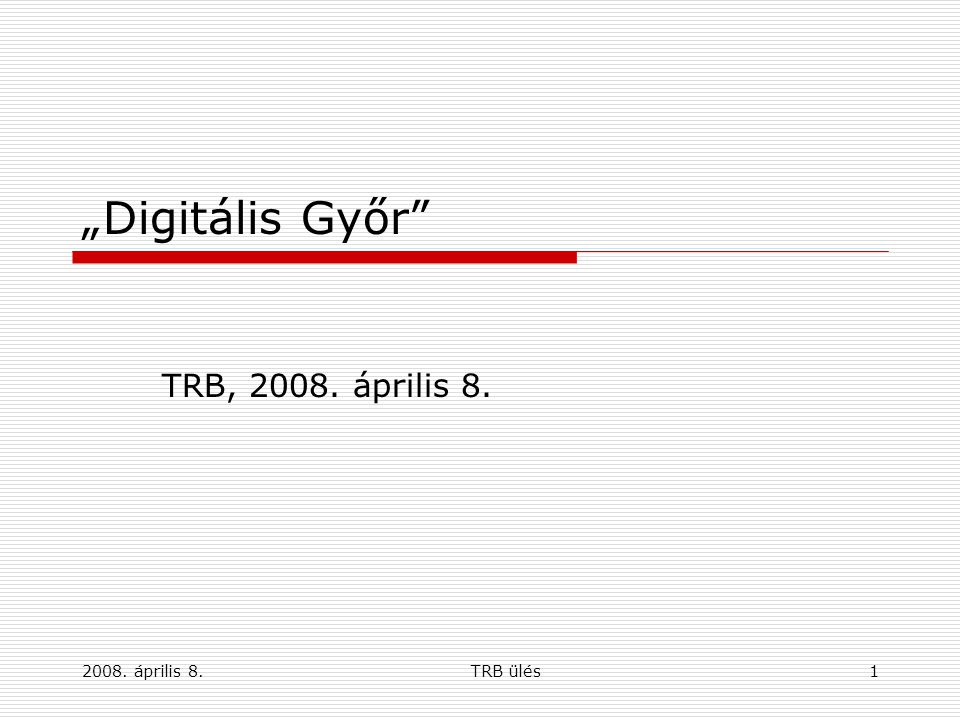 """2008. április 8.TRB ülés1 """"Digitális Győr"""" TRB, 2008. április 8."""
